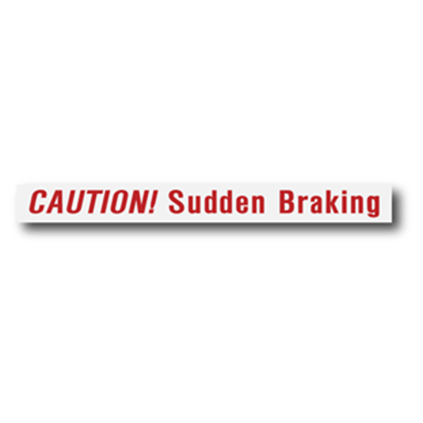 CAUTION! Sudden Braking
