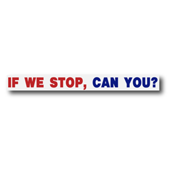 If We Stop Can You?