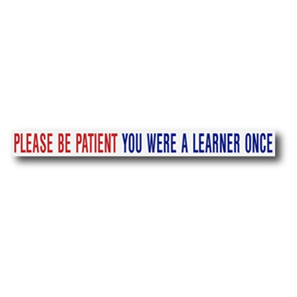 Please Be Patient You Were A Learner Once